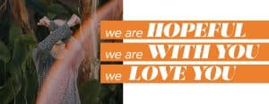 We are Hopeful, we are With you, we Love you